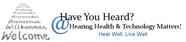 Have You Heard? | Translations | HearingHealthMatters.org /HaveYouHeard/