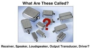 Figure 1.  Display of hearing aid output transducers.  The literature is replete with different terminology describing this critical hearing aid component.